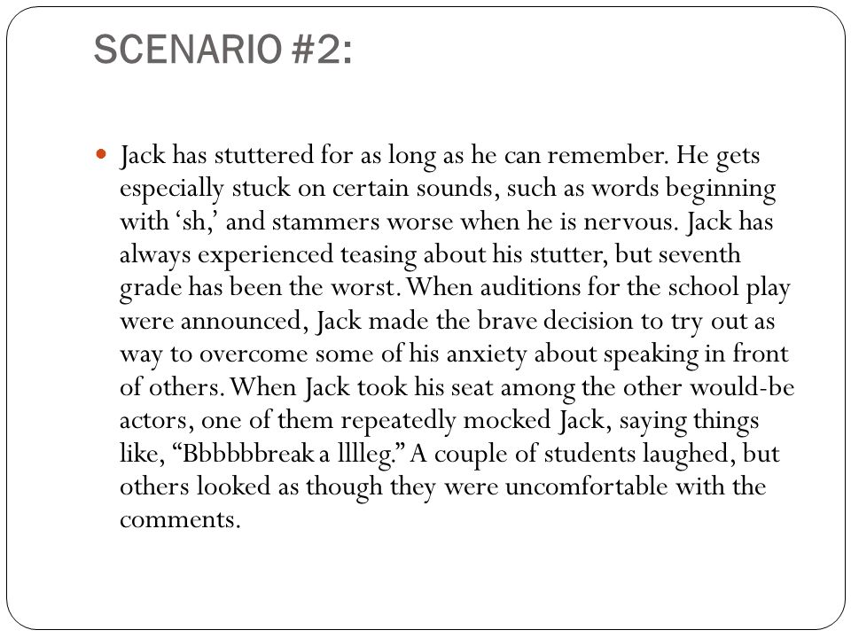 SCENARIO #2: Jack has stuttered for as long as he can remember.