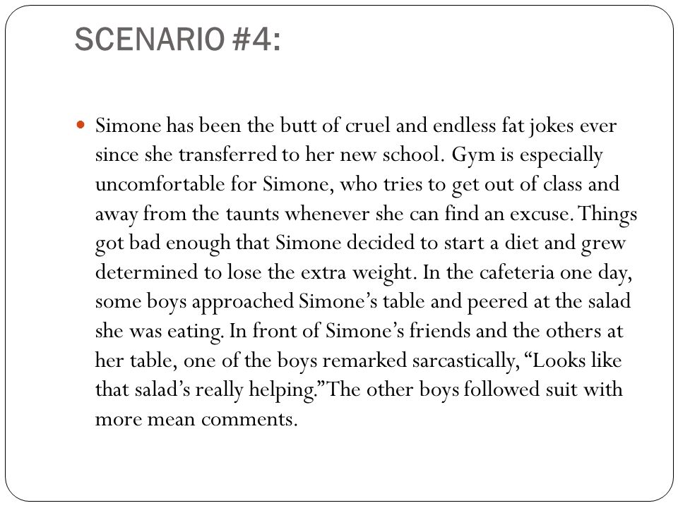 SCENARIO #4: Simone has been the butt of cruel and endless fat jokes ever since she transferred to her new school.
