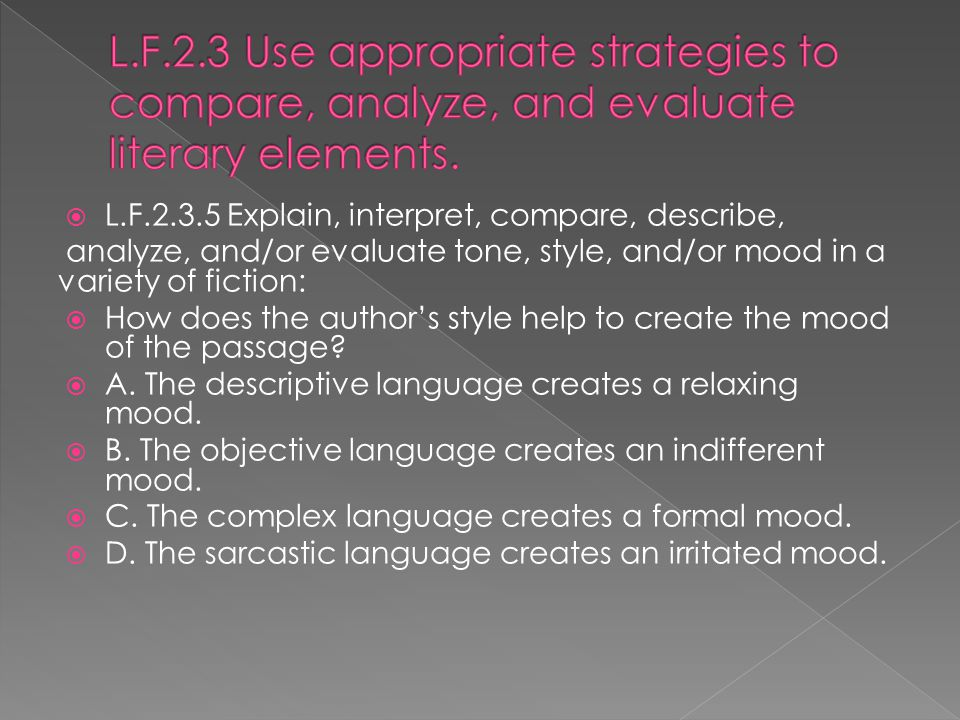  L.F.2.3.5 Explain, interpret, compare, describe, analyze, and/or evaluate tone, style, and/or mood in a variety of fiction:  How does the author's