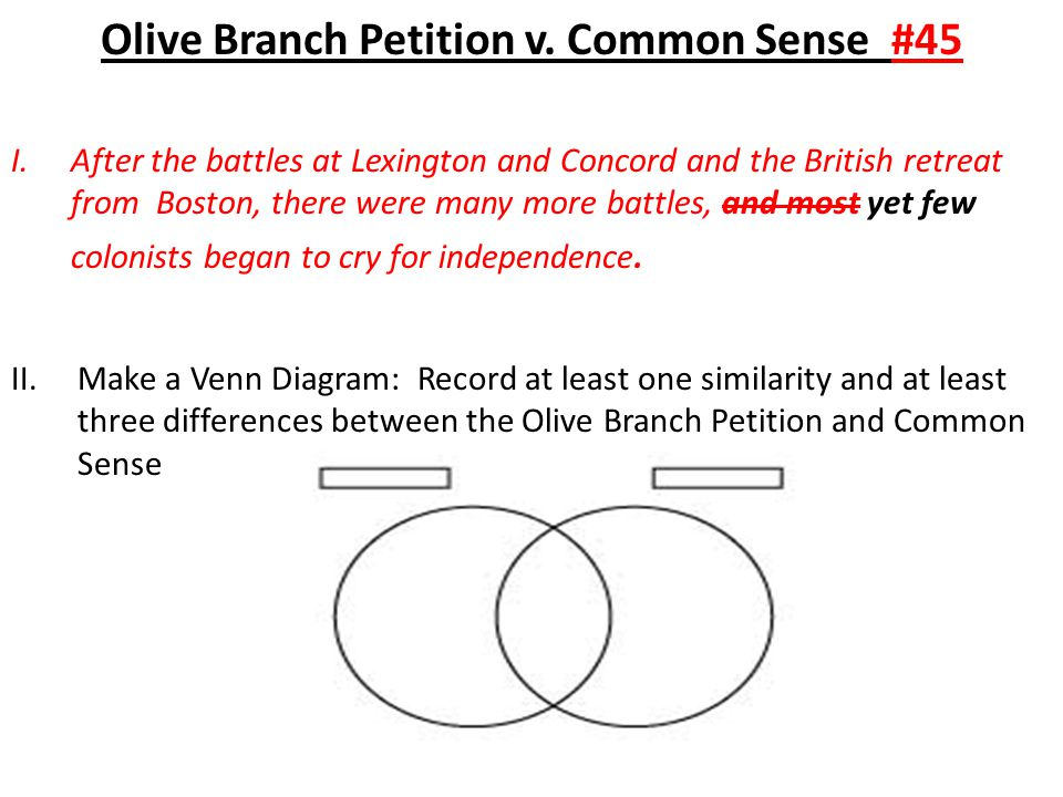 Olive Branch Petition v. Common Sense #45 I.After the battles at Lexington and Concord and the British retreat from Boston, there were many more battl