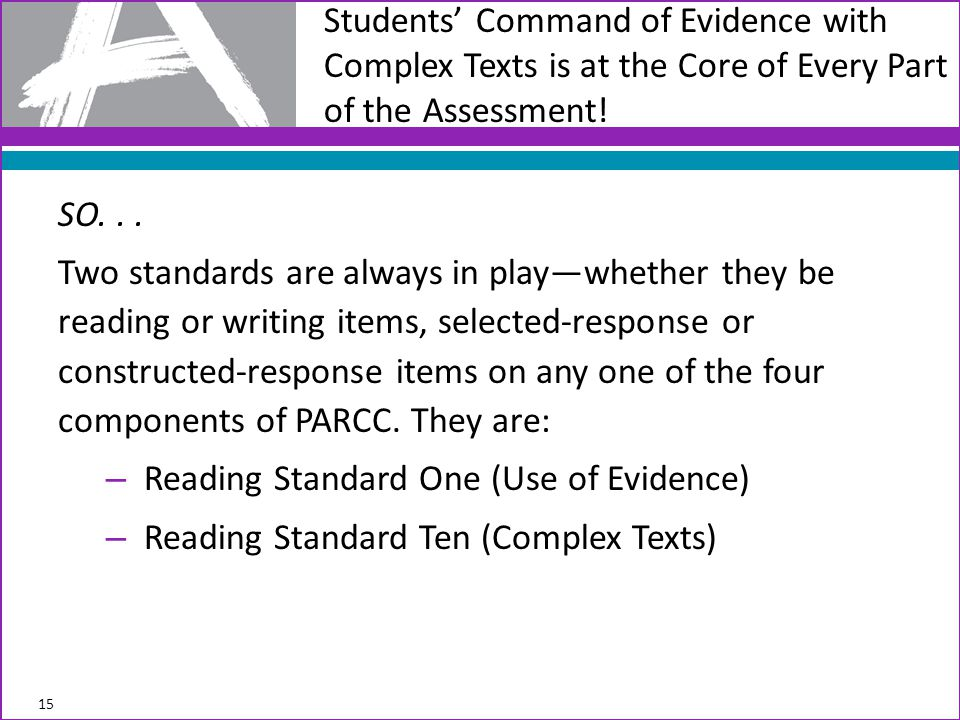 SO... Two standards are always in play—whether they be reading or writing items, selected-response or constructed-response items on any one of the fou