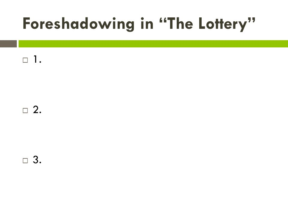 "Foreshadowing in ""The Lottery""  1.  2.  3."