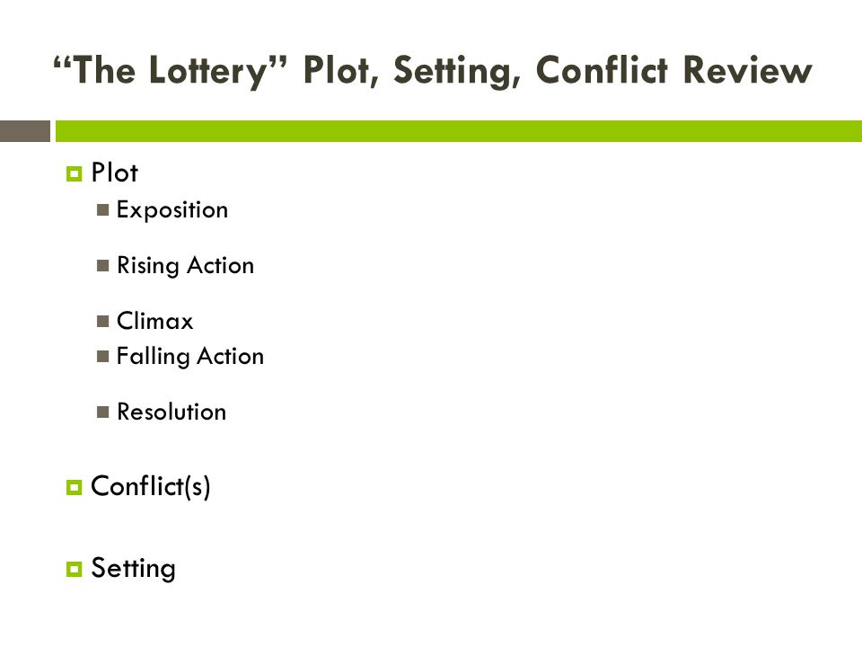 """The Lottery"" Plot, Setting, Conflict Review  Plot Exposition Rising Action Climax Falling Action Resolution  Conflict(s)  Setting"
