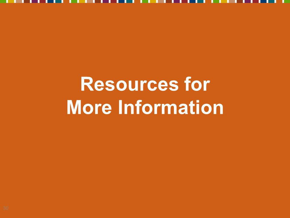 30 Resources for More Information