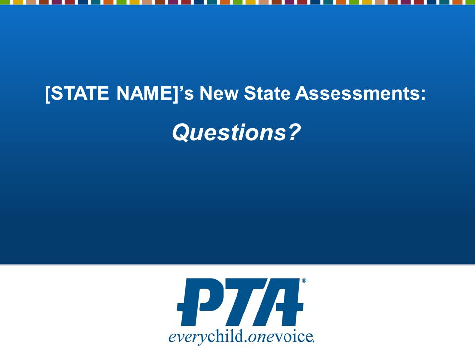 [STATE NAME]'s New State Assessments: Questions?