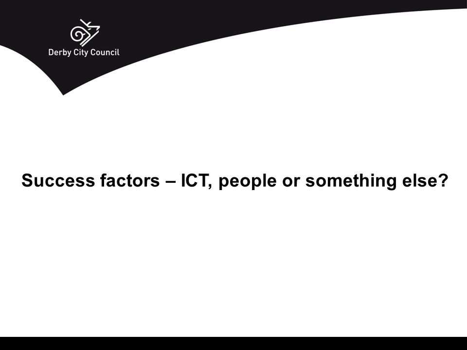Success factors – ICT, people or something else?