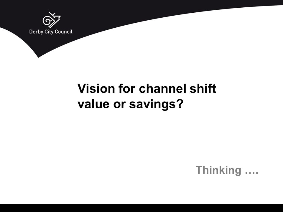 Vision for channel shift value or savings? Thinking ….