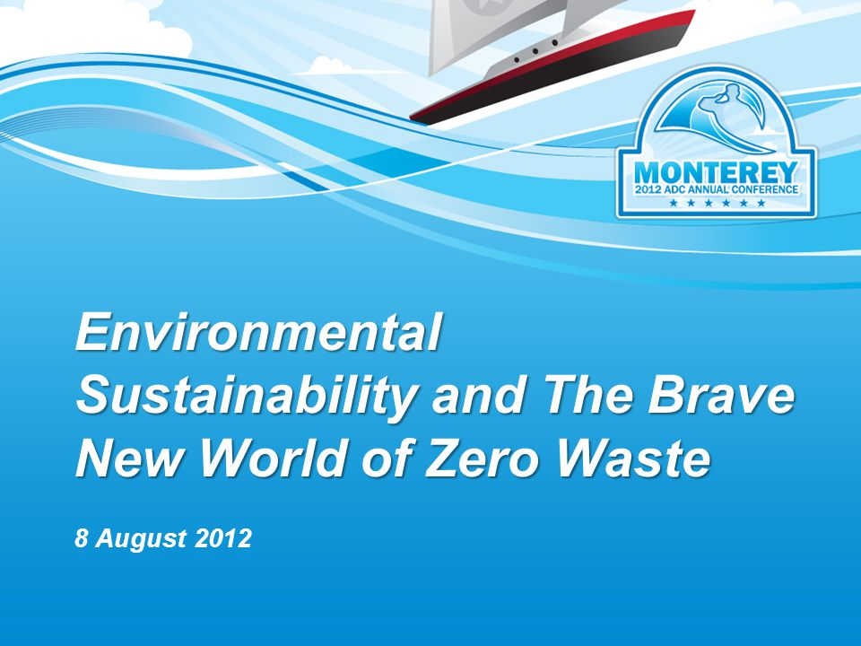 Environmental Sustainability and The Brave New World of Zero Waste 8 August 2012
