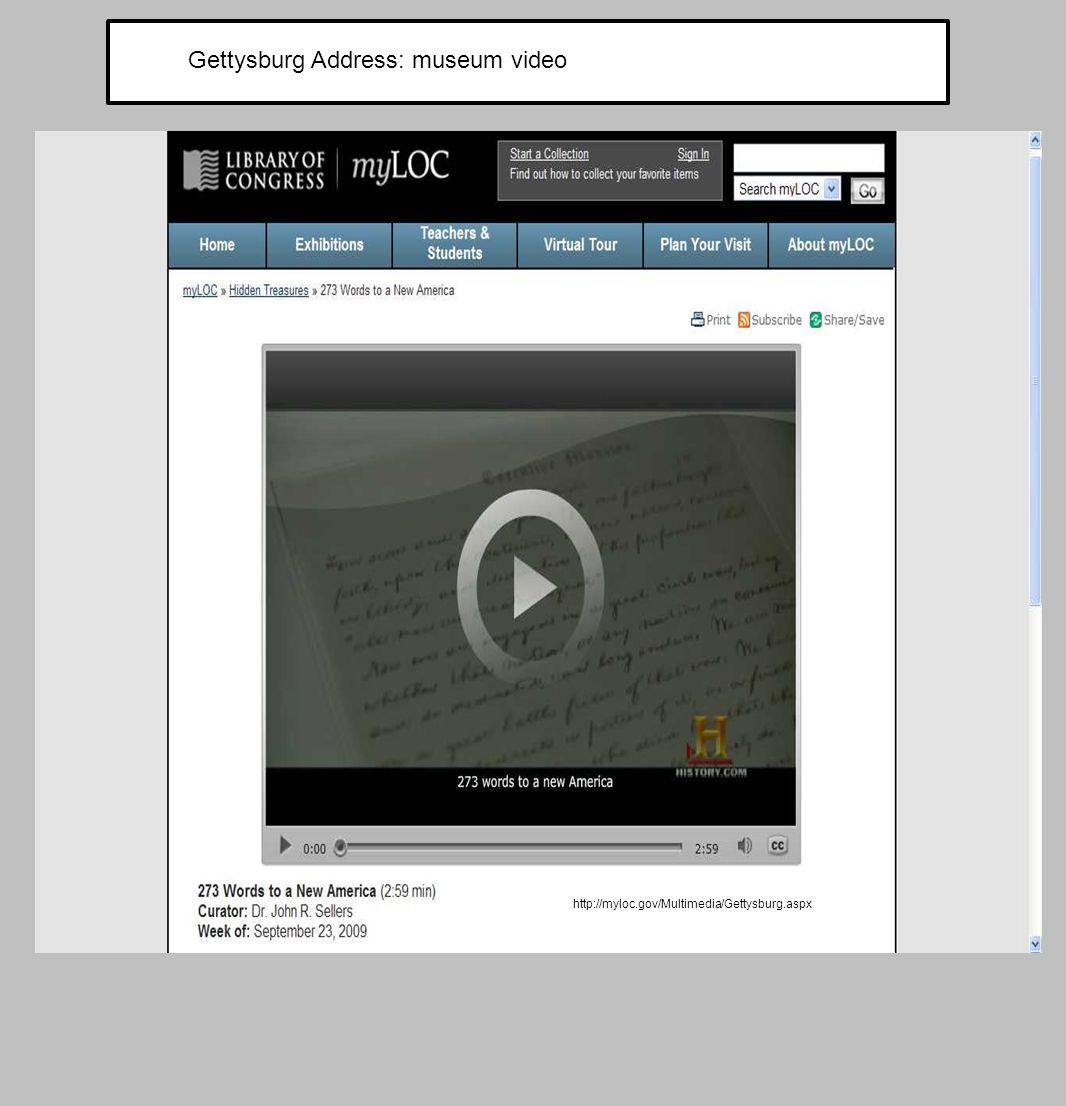 http://myloc.gov/Multimedia/Gettysburg.aspx Gettysburg Address: museum video