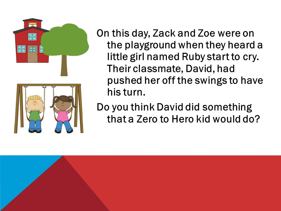 On this day, Zack and Zoe were on the playground when they heard a little girl named Ruby start to cry.