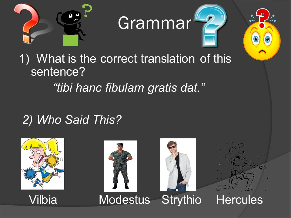 Grammar 1) What is the correct translation of this sentence.