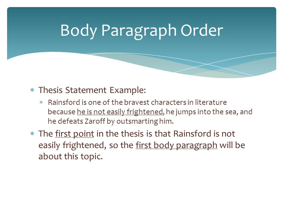  Thesis Statement Example:  Rainsford is one of the bravest characters in literature because he is not easily frightened, he jumps into the sea, and