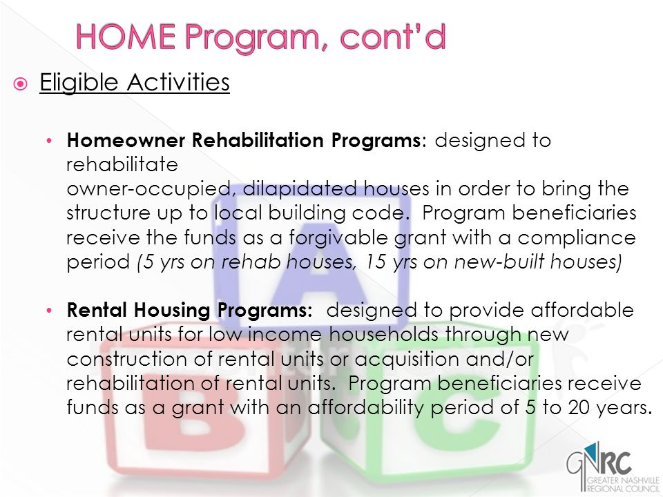  Eligible Activities Homeowner Rehabilitation Programs : designed to rehabilitate owner-occupied, dilapidated houses in order to bring the structure up to local building code.