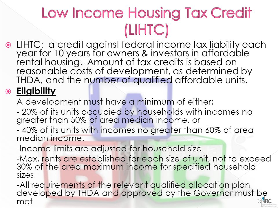  LIHTC: a credit against federal income tax liability each year for 10 years for owners & investors in affordable rental housing.