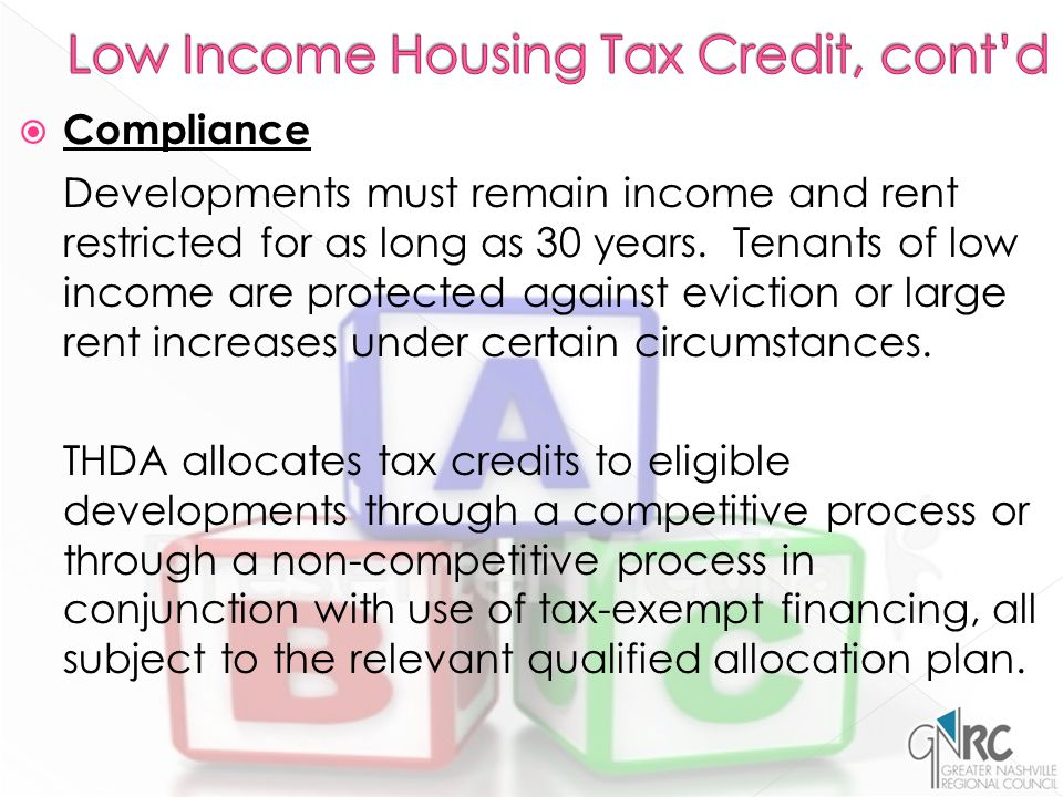  Compliance Developments must remain income and rent restricted for as long as 30 years.