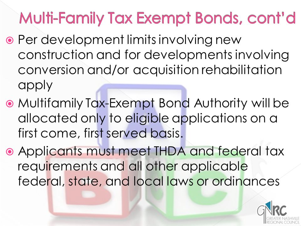  Per development limits involving new construction and for developments involving conversion and/or acquisition rehabilitation apply  Multifamily Tax-Exempt Bond Authority will be allocated only to eligible applications on a first come, first served basis.