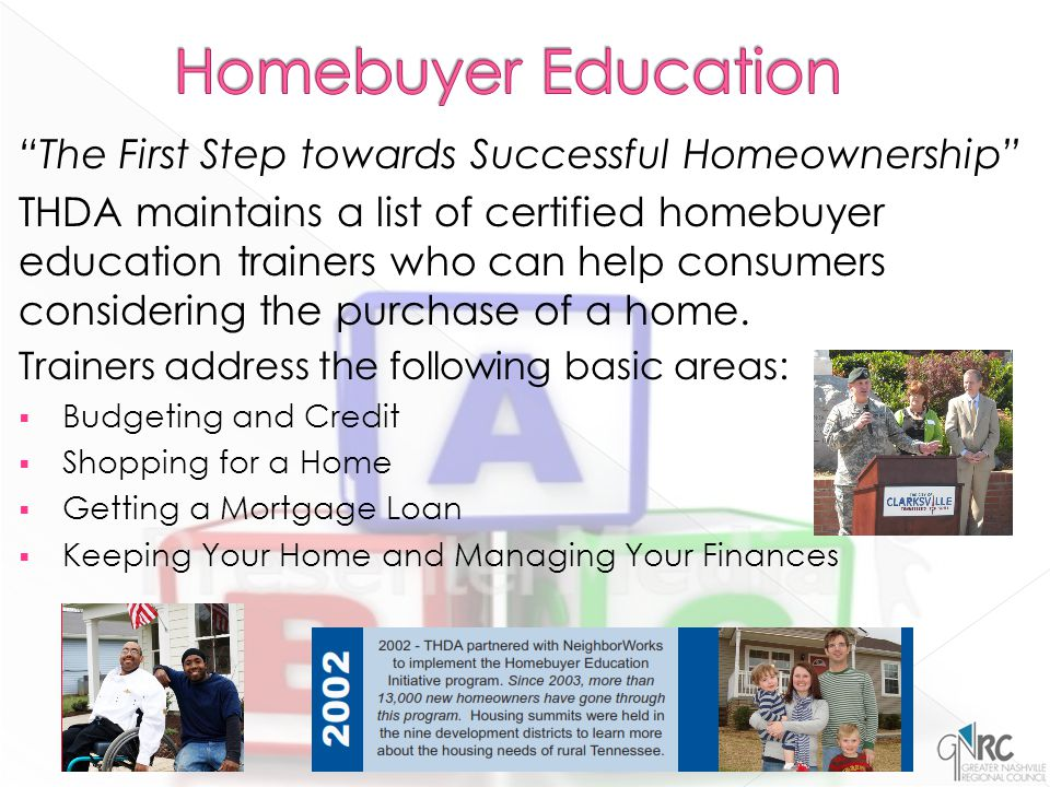 The First Step towards Successful Homeownership THDA maintains a list of certified homebuyer education trainers who can help consumers considering the purchase of a home.