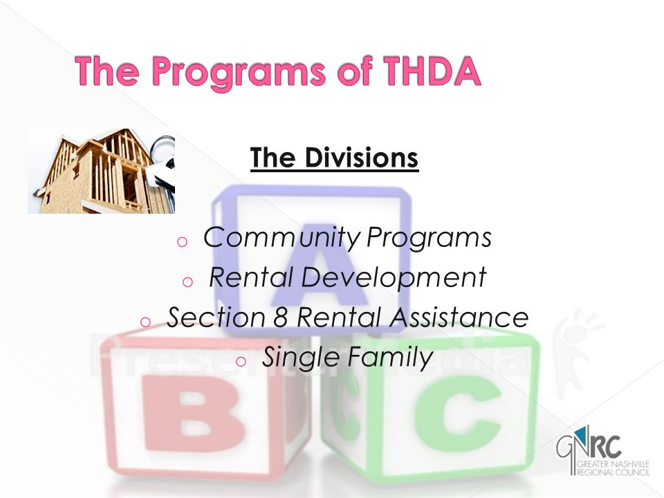 The Divisions o Community Programs o Rental Development o Section 8 Rental Assistance o Single Family