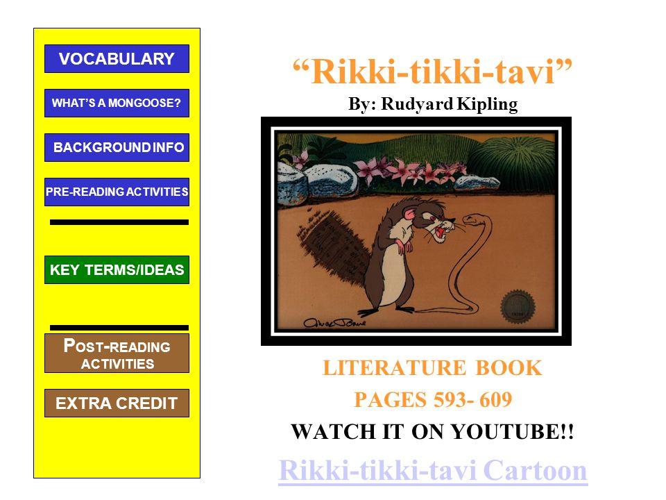 Rikki-tikki-tavi By: Rudyard Kipling LITERATURE BOOK PAGES 593- 609 WATCH IT ON YOUTUBE!.