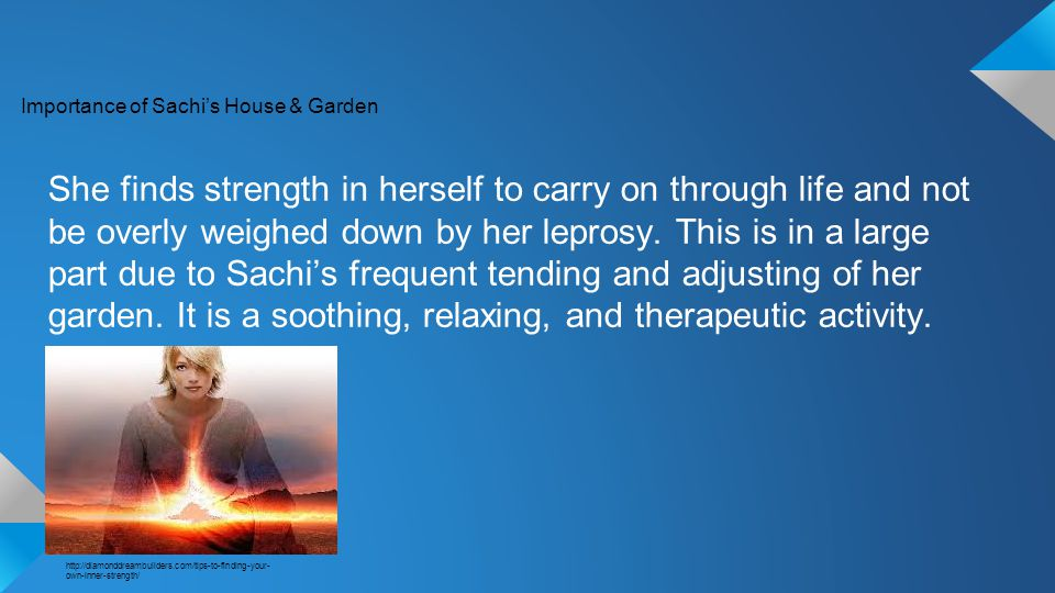 Importance of Sachi's House & Garden She finds strength in herself to carry on through life and not be overly weighed down by her leprosy.