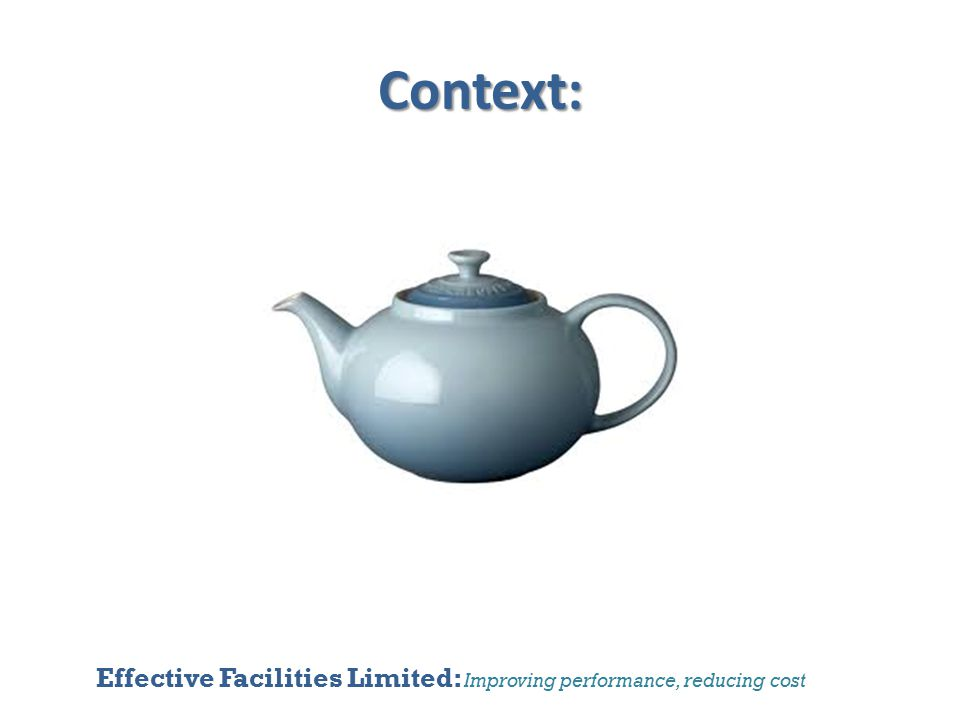 Effective Facilities Limited: Improving performance, reducing cost Context: