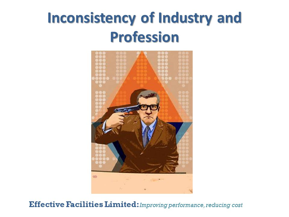 Effective Facilities Limited: Improving performance, reducing cost Inconsistency of Industry and Profession