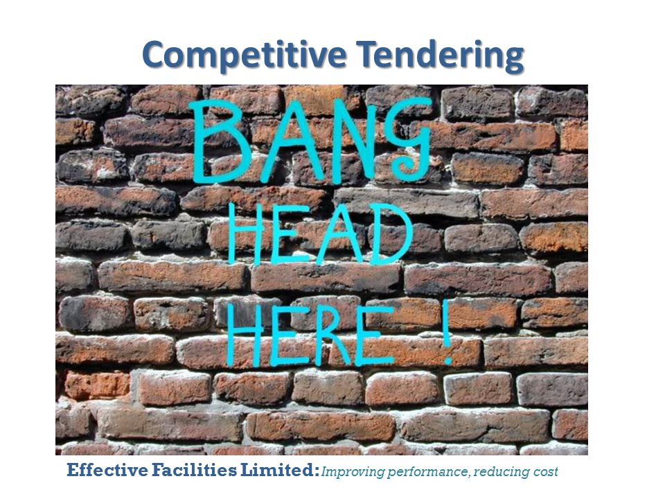 Effective Facilities Limited: Improving performance, reducing cost Competitive Tendering