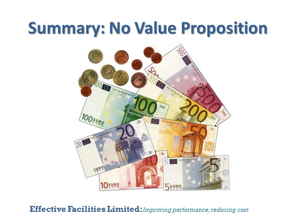 Effective Facilities Limited: Improving performance, reducing cost Summary: No Value Proposition