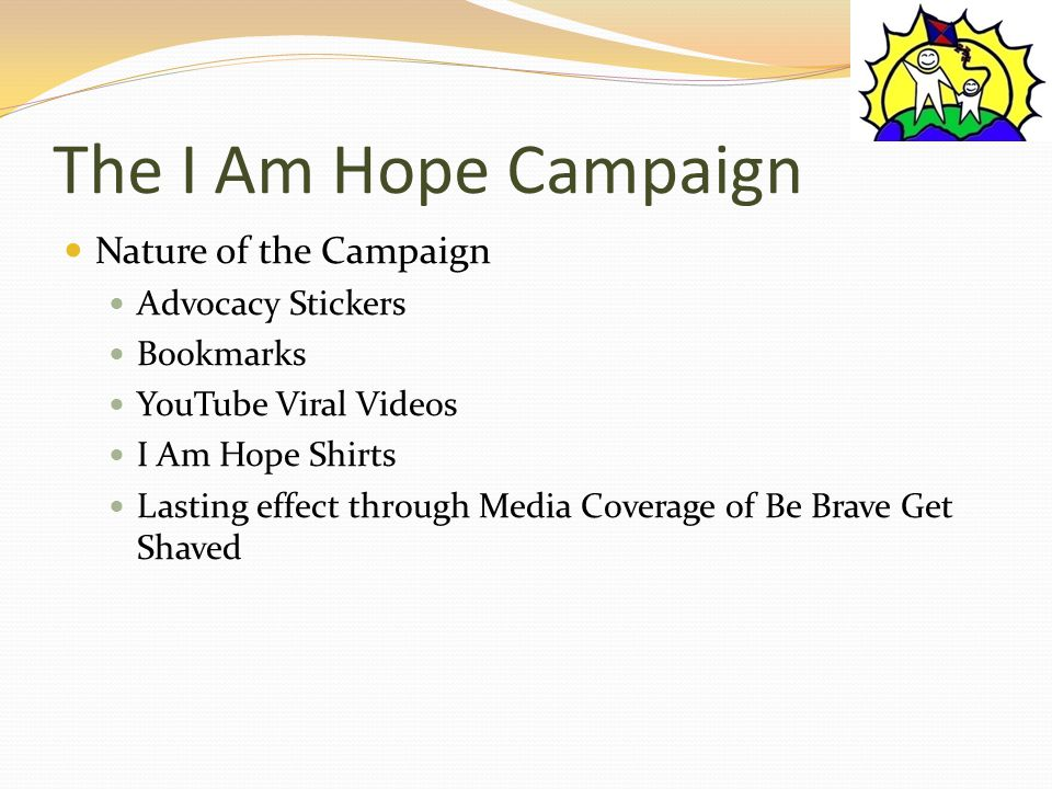 The I Am Hope Campaign Nature of the Campaign Advocacy Stickers Bookmarks YouTube Viral Videos I Am Hope Shirts Lasting effect through Media Coverage of Be Brave Get Shaved