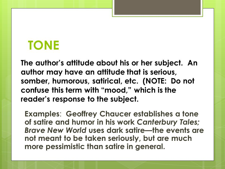 TONE The author's attitude about his or her subject.