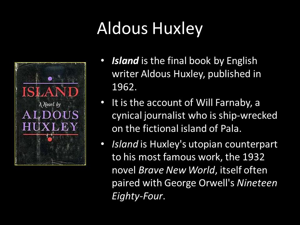 Aldous Huxley Island is the final book by English writer Aldous Huxley, published in 1962.
