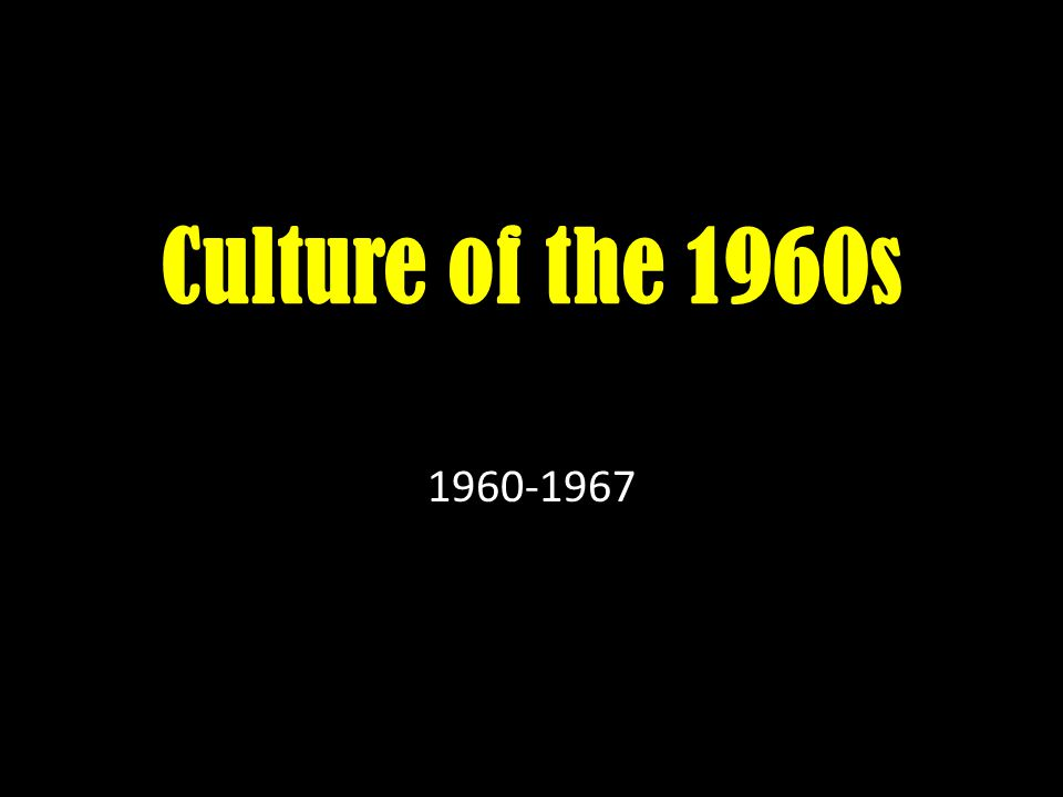 Culture of the 1960s 1960-1967