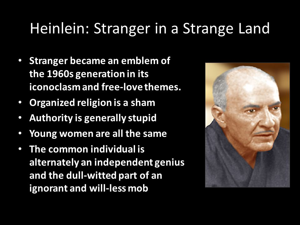 Heinlein: Stranger in a Strange Land Stranger became an emblem of the 1960s generation in its iconoclasm and free-love themes.