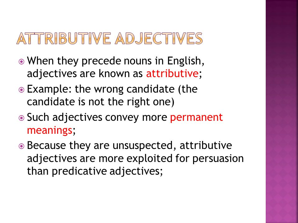  When they precede nouns in English, adjectives are known as attributive;  Example: the wrong candidate (the candidate is not the right one)  Such