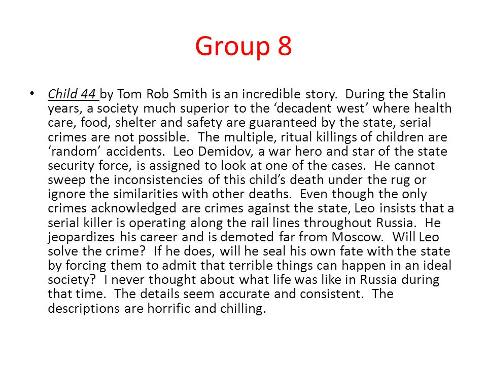 Group 8 Child 44 by Tom Rob Smith is an incredible story.