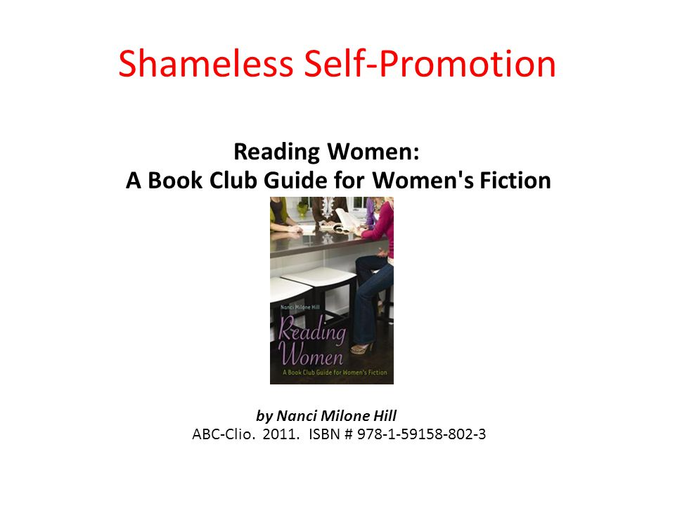 Shameless Self-Promotion Reading Women: A Book Club Guide for Women s Fiction by Nanci Milone Hill ABC-Clio.