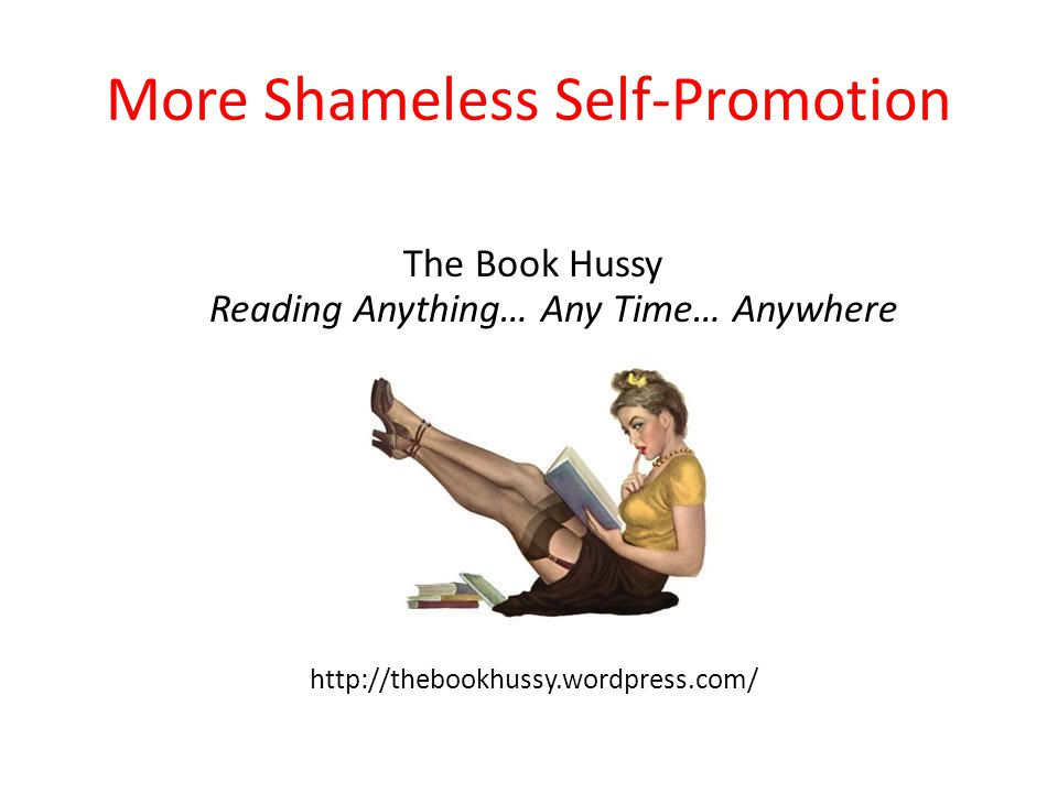 More Shameless Self-Promotion The Book Hussy Reading Anything… Any Time… Anywhere http://thebookhussy.wordpress.com/