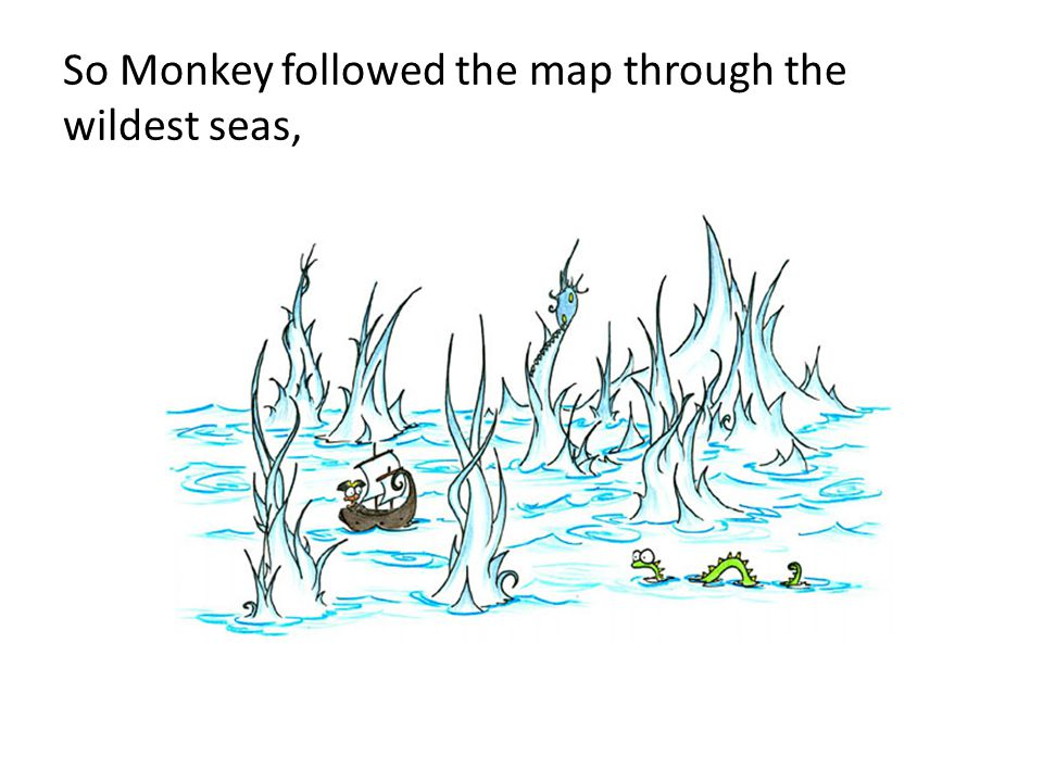 So Monkey followed the map through the wildest seas,