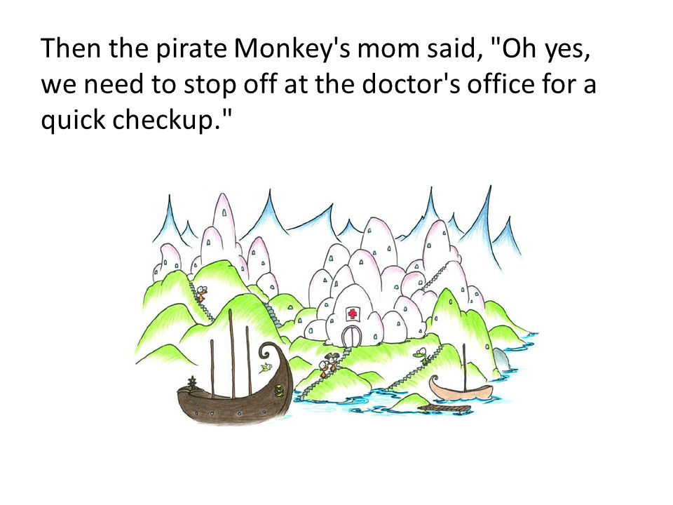 Then the pirate Monkey's mom said,