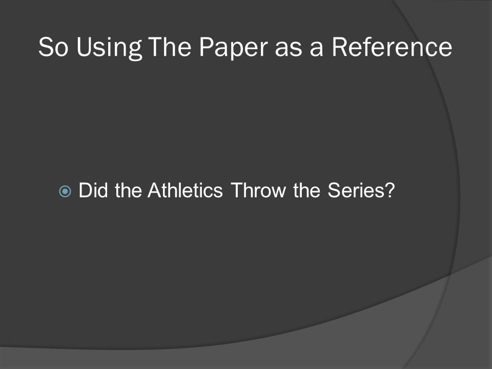 So Using The Paper as a Reference  Did the Athletics Throw the Series?