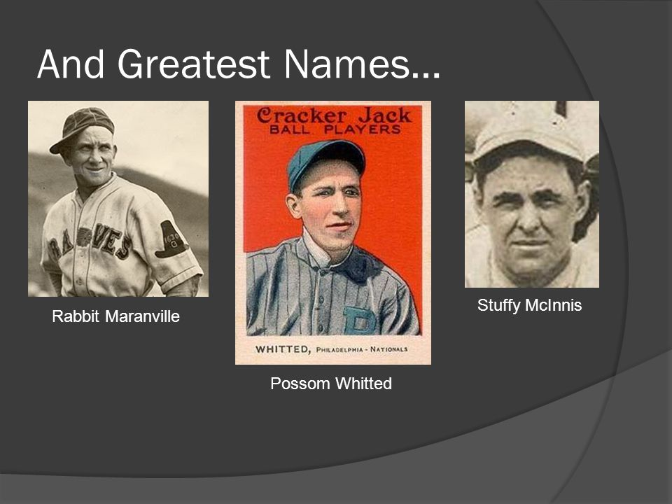 And Greatest Names… P Rabbit Maranville Possom Whitted Stuffy McInnis
