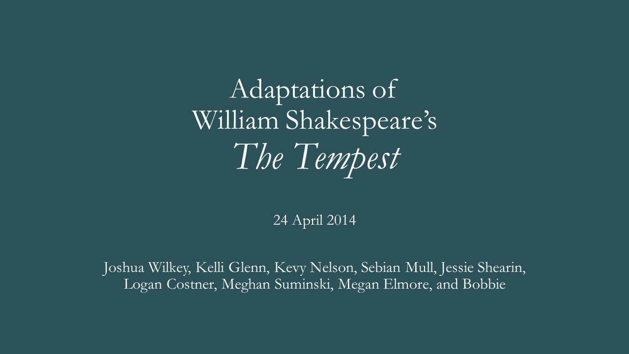 Adaptations of William Shakespeare's The Tempest 24 April 2014 Joshua Wilkey, Kelli Glenn, Kevy Nelson, Sebian Mull, Jessie Shearin, Logan Costner, Meghan Suminski, Megan Elmore, and Bobbie