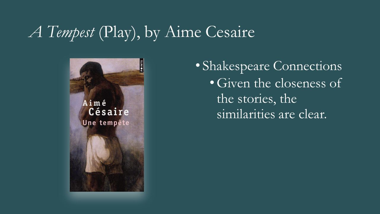 A Tempest (Play), by Aime Cesaire Shakespeare Connections Given the closeness of the stories, the similarities are clear.