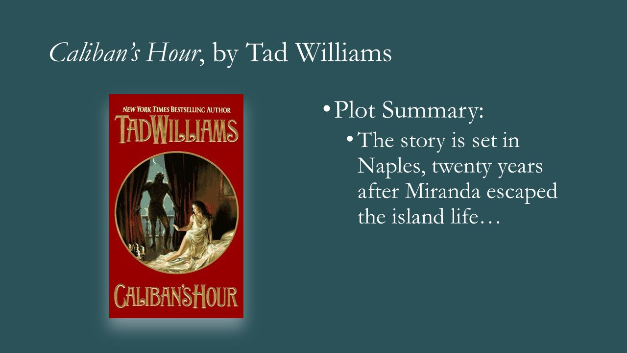 Caliban's Hour, by Tad Williams Plot Summary: The story is set in Naples, twenty years after Miranda escaped the island life…