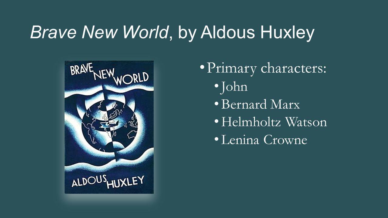 Brave New World, by Aldous Huxley Primary characters: John Bernard Marx Helmholtz Watson Lenina Crowne