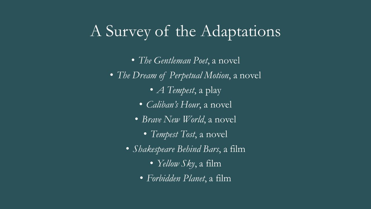 A Survey of the Adaptations The Gentleman Poet, a novel The Dream of Perpetual Motion, a novel A Tempest, a play Caliban's Hour, a novel Brave New Wor