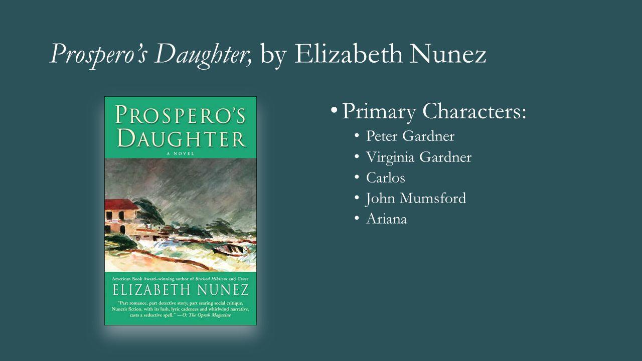Prospero's Daughter, by Elizabeth Nunez Primary Characters: Peter Gardner Virginia Gardner Carlos John Mumsford Ariana