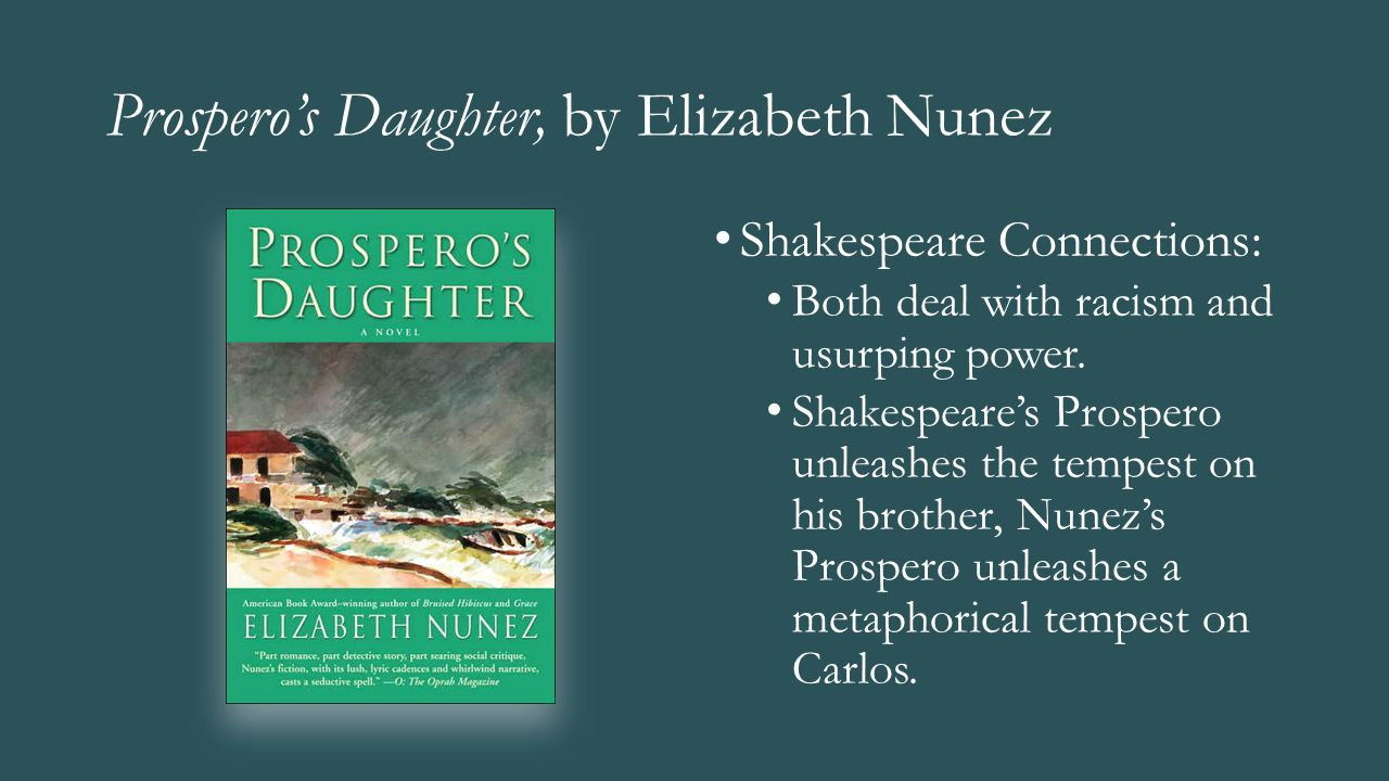 Prospero's Daughter, by Elizabeth Nunez Shakespeare Connections: Both deal with racism and usurping power. Shakespeare's Prospero unleashes the tempes