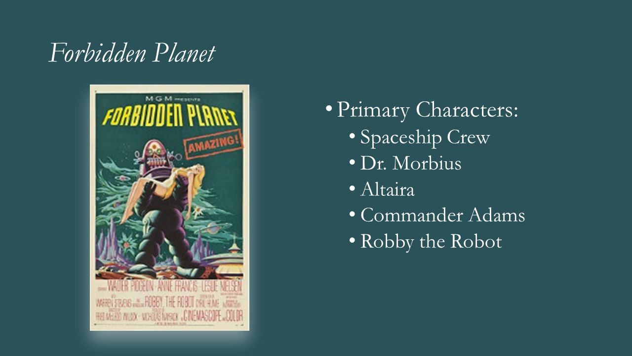 Forbidden Planet Primary Characters: Spaceship Crew Dr. Morbius Altaira Commander Adams Robby the Robot