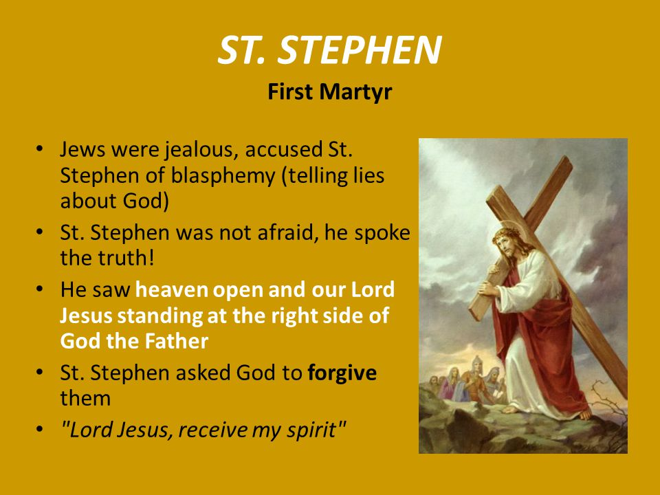 Jews were jealous, accused St. Stephen of blasphemy (telling lies about God) St. Stephen was not afraid, he spoke the truth! He saw heaven open and ou